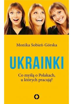 Ukrainki Co myślą o Polakach  u których pracują