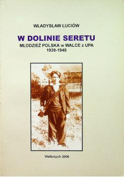 W dolinie Seretu młodzież polska w walce z UPA 1939 1945