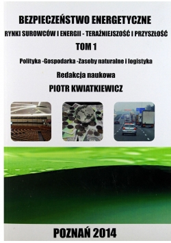 Bezpieczeństwo energetyczne Rynki surowców i energii Tom 1