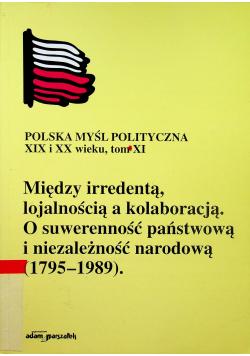 Między irredentą lojalnością a kolaboracją O suwerenność państwową i niezależność narodową 1795  1989