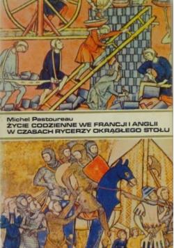 Życie codzienne we Francji i Anglii w czasach rycerzy okrągłego stołu