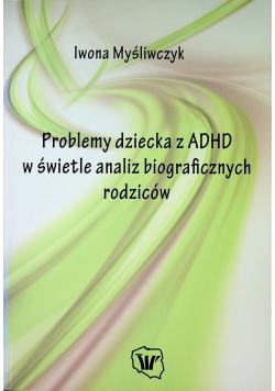 Problemy dziecka z ADHD w świetle analiz biograficznych rodziców