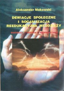 Dewiacje społeczne i socjalizacja reedukacyjna młodzieży plus autograf Makowskiego
