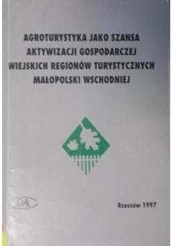 Agroturystyka jako szansa aktywizacji gospodarczej wiejskich regionów turystycznych Małopolski wschodniej
