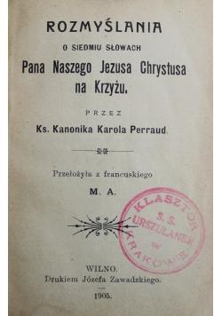 Rozmyślania o siedmiu słowach Pana Jezusa na krzyżu 1905 r