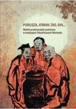 Purusza Atman  Tao Sin Wokół problematyki podmiotu w tradycjach filozoficznych Wschodu