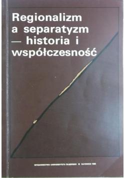 Regionalizm a separatyzm historia i współczesność