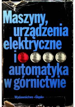 Maszyny urządzenia elektryczne i automatyka w górnictwie