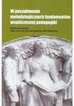 W poszukiwaniu metodologicznych fundamentów współczesnej pedagogiki