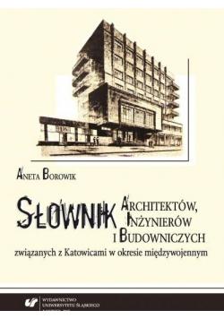 Słownik architektów inżynierów i budowniczych związanych z Katowicami w okresie międzywojennym