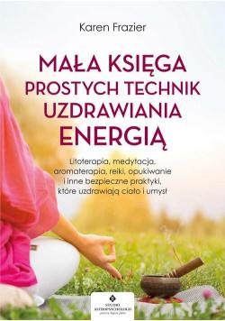 Mała księga prostych technik uzdrawiania energią
