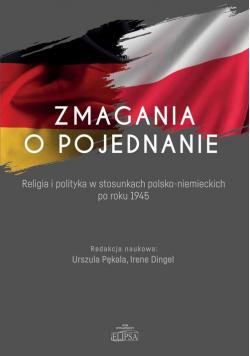 Zmagania o pojednanie Religia i polityka w stosunkach polsko-niemieckich po roku 1945