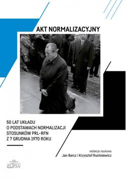 Akt normalizacyjny 50 lat Układu o normalizacji stosunków PRL-RFN z 7 grudnia 1970 roku