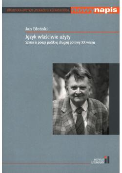 Język właściwie użyty Szkice o poezji polskiej drugiej połowy XX wieku