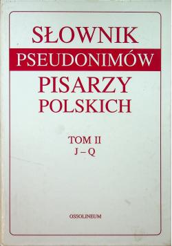Słownik pseudonimów pisarzy polskich Tom II