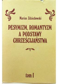 Pesymizm Romantyzm a Podstawy Chrześcijaństwa tom 1