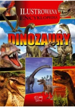 Ilustrowana Encyklopedia. Dinozaury