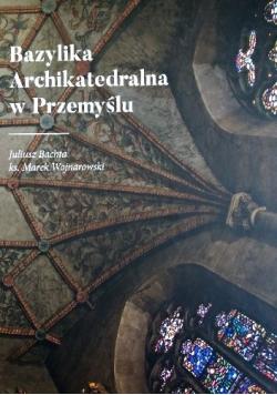 Bazylika Archikatedralna w Przemyślu Przewodnik