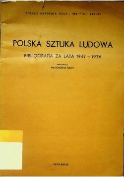 Polska sztuka ludowa bibliografia za lata 1947 1976