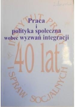 Praca i polityka społeczna wobec wyzwań integracji