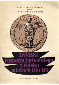 Związki Pomorza Zachodniego z Polską w latach 1370 1412 Tom X