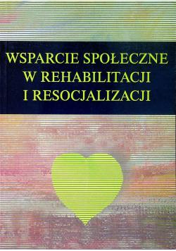 Wsparcie społeczne w rehabilitacji i resocjalizacji