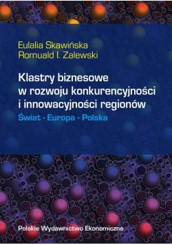 Klastry biznesowe w rozwoju konkurencyjności i innowacyjności regionów Świat Europa Polska