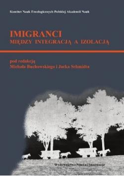 Imigranci między integracją a izolacją