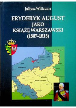 Fryderyk August jako książę warszawski 1807 1815