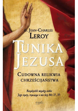Tunika Jezusa Cudowna relikwia chrześcijaństwa