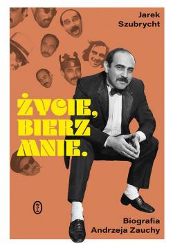 Życie, bierz mnie. Biografia Andrzeja Zauchy