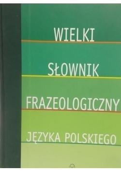 Wielki słownik frazeologiczny języka polskiego