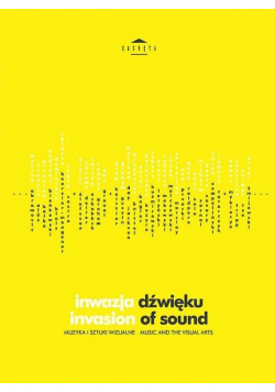 Inwazja dźwięku Muzyka i sztuki wizualne