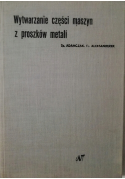 Wytwarzanie części maszyn z proszków metali