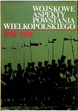 Wojskowe aspekty Powstania Wielkopolskiego 1918 1919