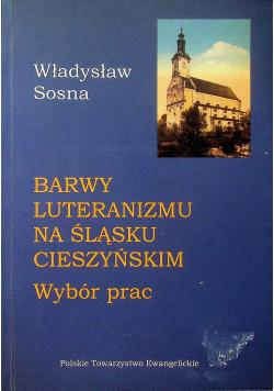 Barwy luteranizmu na Śląsku Cieszyńskim Wybór prac plus dedykacja Sosny