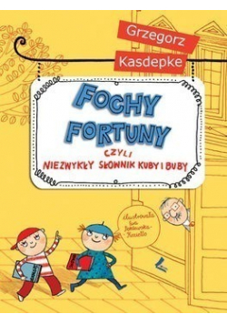 Fochy fortuny czyli niezwykły słownik Kuby i Buby