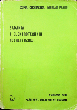 Cichowska Zofia Pasko Marian - Zadania z elektrotechniki teoretycznej