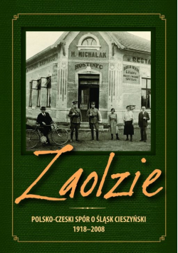 Zaolzie Polsko czeski spór o Śląsk Cieszyński 1918 2008
