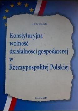 Konstytucyjna wolność działalności gospodarczej w Rzeczypospolitej Polskiej plus autograf Ciapała