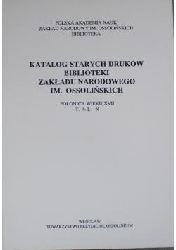 Katalog starych druków biblioteki Zakładu Narodowego im Ossolińskich T 4 L N