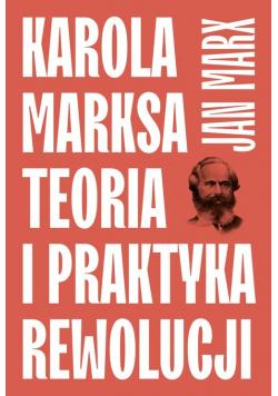Karola Marksa teoria i praktyka rewolucji