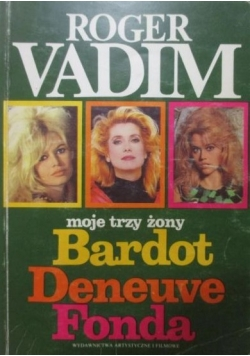 Moje trzy żony Bardot Deneuve Fonda