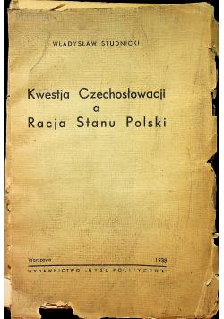 Kwestja Czechosłowacji a Racja Stanu Polski 1938 r.