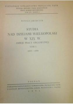Studia nad dziejami Wielkopolski w XIX w. Tom I