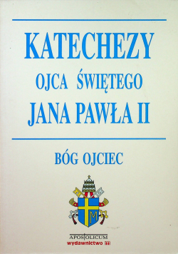Katechezy Ojca Świętego Jana Pawła II Bóg Ojciec