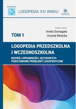 Logopedia przedszkolna i wczesnoszkolna Tom 1