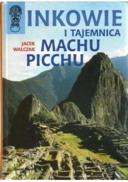 Inkowie i tajemnica Machu Picchu