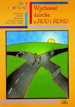 Wychować dziecko z ADD i ADHD