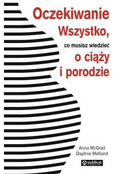 Oczekiwanie Wszystko co musisz wiedzieć o ciąży i porodzie